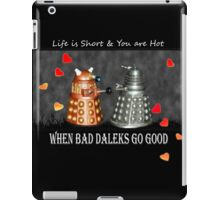 ~ When Bad Daleks Go Good ~ iPad Case/Skin