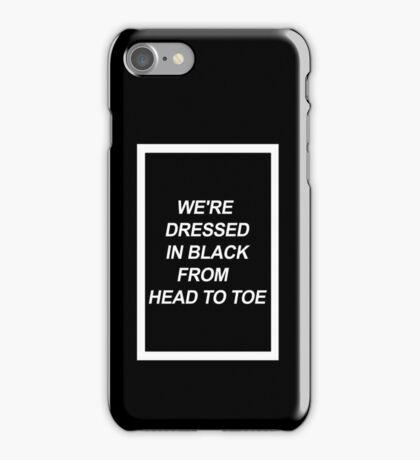 We're dressed in black. iPhone Case/Skin