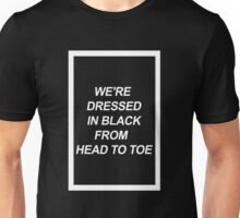 We're dressed in black. Unisex T-Shirt
