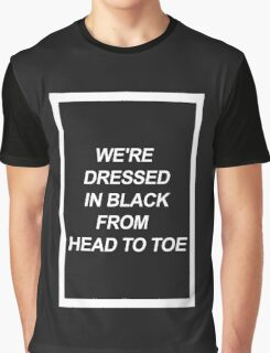 We're dressed in black. Graphic T-Shirt