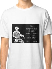 Be Respectful To Your Superiors - Twain Classic T-Shirt