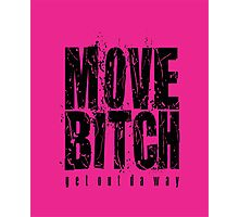 Move Bitch Photographic Print