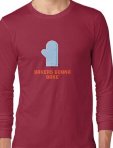 Character Building - Bakers gonna bake Long Sleeve T-Shirt