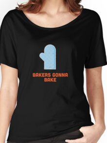 Character Building - Bakers gonna bake Women's Relaxed Fit T-Shirt