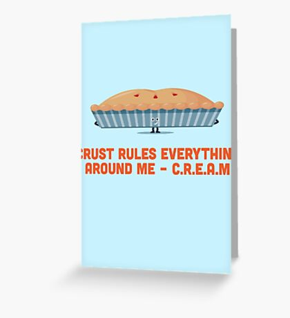 Character Building - Crust rules everything around me… Greeting Card