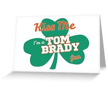 Kiss Me I'm A Tom Brady Fan - St. Patrick's Day Shamrock Greeting Card
