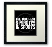 The Toughest 6 Minutes Framed Print