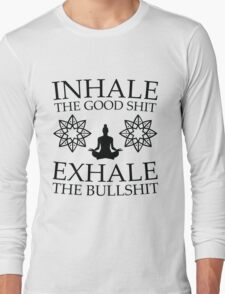 Yoga: Inhale the good shit Long Sleeve T-Shirt
