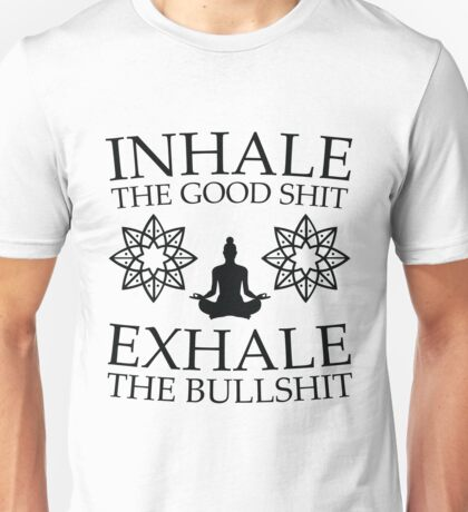 Yoga: Inhale the good shit Unisex T-Shirt