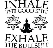 Yoga: Inhale the good shit Photographic Print