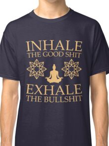 Yoga: Inhale the good shit Classic T-Shirt
