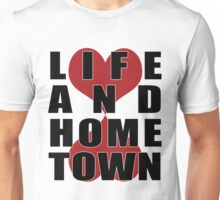 Life And Hometown Unisex T-Shirt