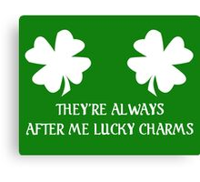 They're Always After Me Lucky Charms - St Patrick's Day Canvas Print