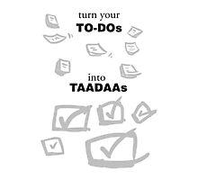 Turning TO-DOs into TADAs Photographic Print