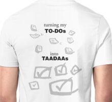 Turning TO-DOs into TADAs Unisex T-Shirt