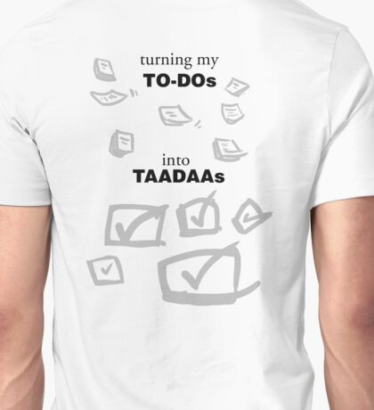 Turning TO-DOs into TADAs Unisex T-Shirt