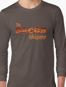 The Bacon Whisperer Long Sleeve T-Shirt