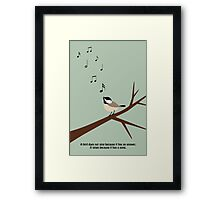 """""""A bird does not sing because it has an answer. It sings because it has a song."""" Framed Print"""
