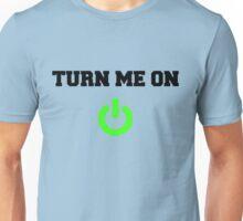 TURN ME ON <3 Unisex T-Shirt