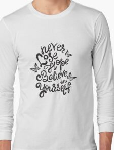 Never lose hope and believe in yourself  Long Sleeve T-Shirt