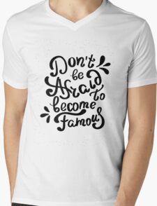 Do not be afraid to become famous Mens V-Neck T-Shirt
