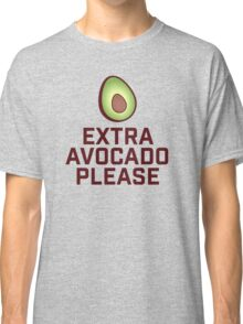 Extra Avocado Please Classic T-Shirt