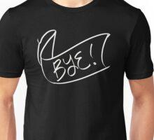 Bye!  Unisex T-Shirt