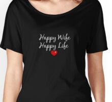 Happy Wife, Happy life ♥ Women's Relaxed Fit T-Shirt