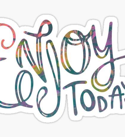 Enjoy Today Sticker