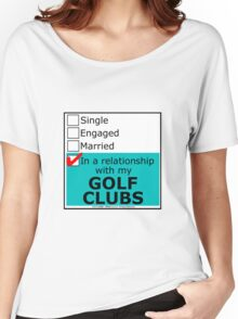 In A Relationship With My Golf Clubs Women's Relaxed Fit T-Shirt