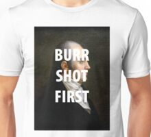 BURR SHOT FIRST Unisex T-Shirt