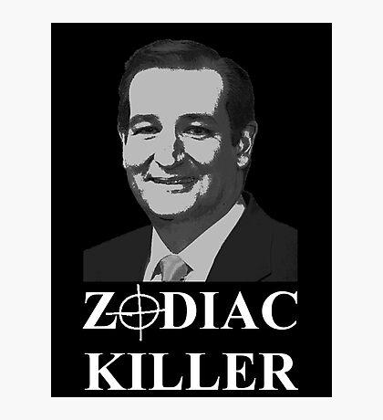 Ted Cruz is the Zodiac Killer Photographic Print