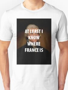 AT LEAST I KNOW WHERE FRANCE IS Unisex T-Shirt