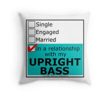 In A Relationship With My Upright Bass Throw Pillow