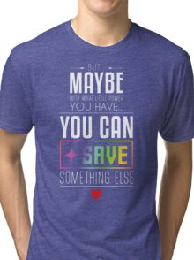 Maybe you can SAVE something else Tri-blend T-Shirt