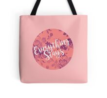 Everything Stays Tote Bag