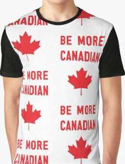 Be More Canadian Graphic T-Shirt