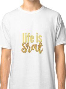 life is srat Classic T-Shirt