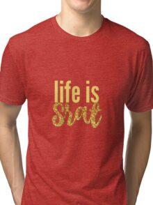 life is srat Tri-blend T-Shirt