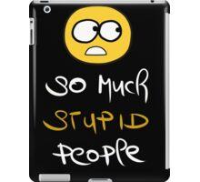 So much stupid people  iPad Case/Skin