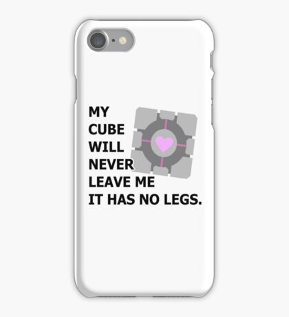 My cube will never leave me it has no legs. (portal) iPhone Case/Skin