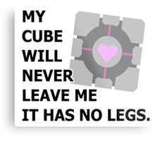 My cube will never leave me it has no legs. (portal) Metal Print