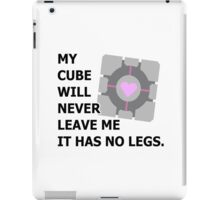 My cube will never leave me it has no legs. (portal) iPad Case/Skin