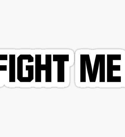 Fight Me. Sticker