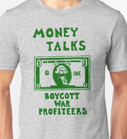 MONEY TALKS...BOYCOTT WAR PROFITEERS Unisex T-Shirt