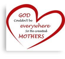 God couldn't be everywhere so he created mothers - inspirational quote Canvas Print
