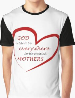 God couldn't be everywhere so he created mothers - inspirational quote Graphic T-Shirt