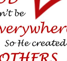God couldn't be everywhere so he created mothers - inspirational quote Sticker