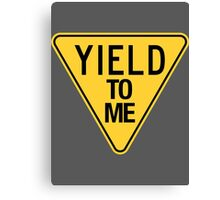 YIELD TO ME. Canvas Print