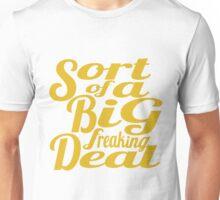 Sort of A Big Freaking Deal Unisex T-Shirt